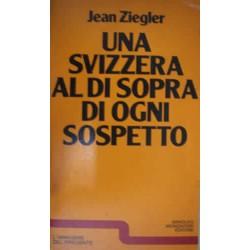 Una Svizzera al di sopra di ogni sospetto - J. Ziegler