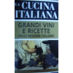 La cucina italiana. Grandi vini e ricette delle regioni italiane