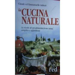La cucina naturale. Le ricette di un'alimentazione sana, semplice e appetitosa - Claude Aubert/Emmanuelle Aubert