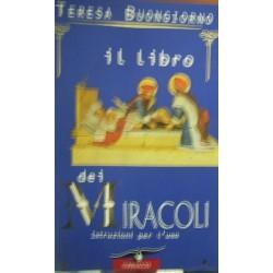 Il libro dei miracoli. Istruzioni per l'uso - Teresa Buongiorno