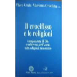 Il crocifisso e le religioni. Compassione di Dio e sofferenza dell'uomo nelle religioni monoteiste - Piero Coda/Mariano Crociata