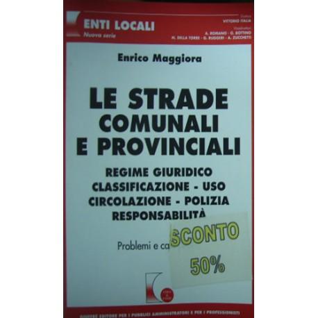 Le strade comunali e provinciali. Regime giuridico, responsabilità - Enrico Maggiora