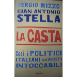 La casta - Così i politici italiani sono diventati intoccabili