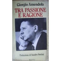 Tra passione e ragione - G. Amendola