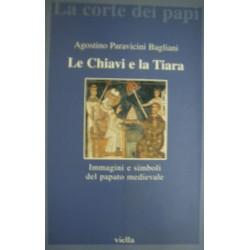 Le chiavi e la tiara. Immagini e simboli del papato medievale - A. Paravicini Bagliani