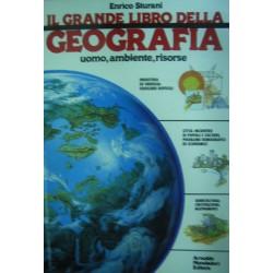 Il grande libro della geografia. Uomo, ambiente, risorse - E. Sturani