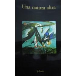 Una natura altra. Natura, materia, paesaggio nell'arte italiana - a cura di Sergio Troisi