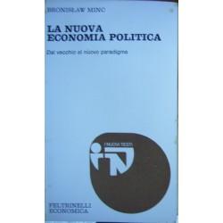 La nuova economia politica: dal vecchio al nuovo paradigma - Bronislaw Minc