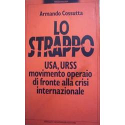 Lo strappo USA, URSS movimento operaio di fronte alla crisi internazionale - A. Cossutta