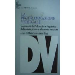 La programmazione verticale: educazione linguistica dalla scuola primaria alla scuola superiore - M. Luisa Altieri Biagi