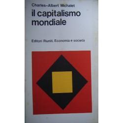 Il capitalismo mondiale - Charles-Albert Michalet