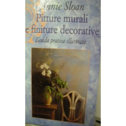 Pitture murali e finiture decorative - Guida pratica illustrata - Annie Sloan