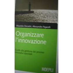 Organizzare l'innovazione - Decastri Maurizio/Paparelli Alessandro