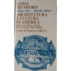 Architettura e cultura in America dalla guerra civile all'ultima frontiera - Lewis Mumford