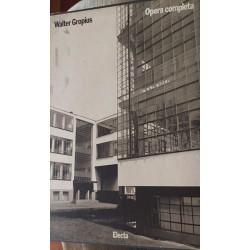 Walter Gropius. Opera completa. Ediz. illustrata  - Winfried Nerdinger