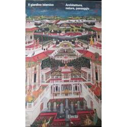 Il giardino islamico. Architettura, natura, paesaggio. Ediz. illustrata di A. Petruccioli (a cura di)