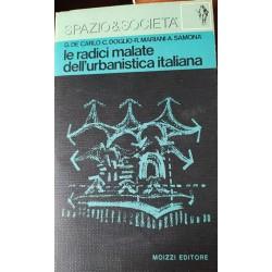 LE RADICI MALATE DELL'URBANISTICA ITALIANA. - DE CARLO GIANCARLO, DOGLIO CARLO, MARIANI RICCARDO, SAMONA' RICCARDO