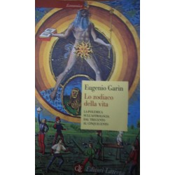 Lo zodiaco della vita. La polemica sull'astrologia dal Trecento al Cinquecento - Eugenio Garin
