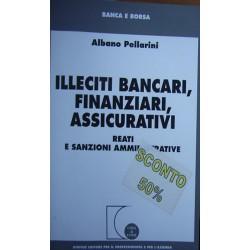 Illeciti bancari, finanziari, assicurativi. Reati e sanzioni amministrative - Albano Pellarini
