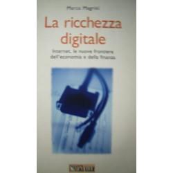 La ricchezza digitale. Internet, le nuove frontiere ... - M. Magrini
