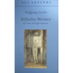 Wilhelm Meister. Gli anni dell'apprendistato - J. Wolfgang Goethe