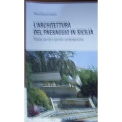 L' architettura del paesaggio in Sicilia. Piazze, parchi e giardini contemporanei - Maria Giovanna Leonardi