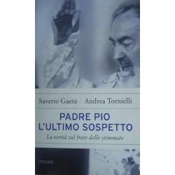 Padre Pio. L'ultimo sospetto. La verità sul frate delle stimmate - Saverio Gaeta/Andrea Tornielli