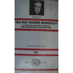 Tra due guerre mondiali? La crisi dell'economia mondiale, della democrazia e dl socialismo - O. Bauer