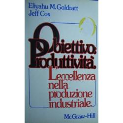 Obiettivo produttività. L'eccellenza nella produzione industriale - Eliyahu M.Goldratt/Jeff Cox