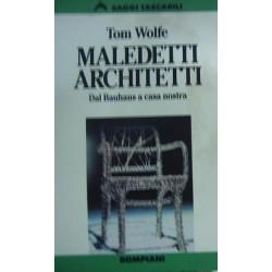 Maledetti architetti. Dal Bauhaus a casa nostra - Tom Wolfe