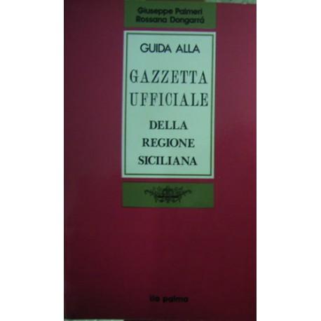 Guida alla Gazzetta ufficiale della Regione siciliana - Giuseppe Palmeri/Rossana Dongarrà